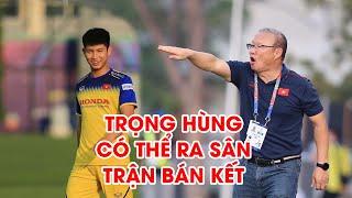 Thầy Park bất ngờ công bố Trọng Hùng có khả năng ra sân đá bán kết với Campuchia