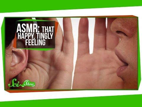 ASMR: That Happy, Tingly Feeling