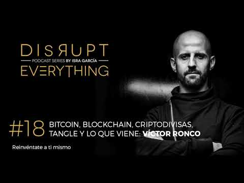 VÍCTOR RONCO: DISRUPCIÓN, BITCOIN, BLOCKCHAIN, CRIPTODIVISAS... || Disrupt Everything Podcast #18