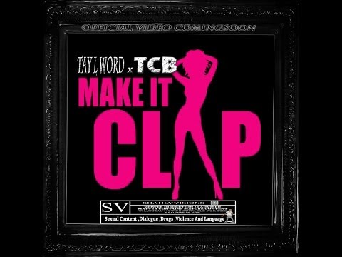 TAY L WORD x TCB  MAKE IT CLAP REMIX { } #SHAHLYVISIONS