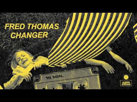 Fred Thomas - Changer [FULL ALBUM STREAM]