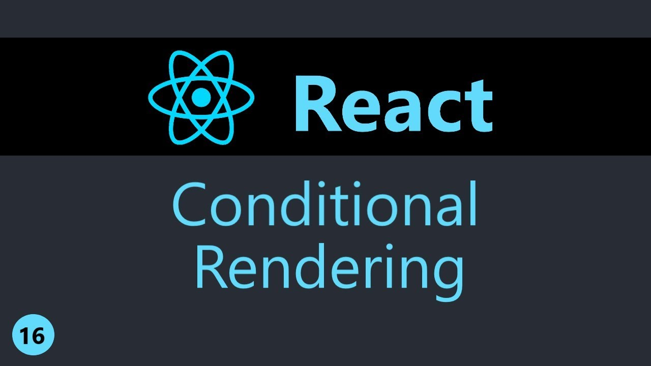 ReactJS Tutorial - 16 - Conditional Rendering