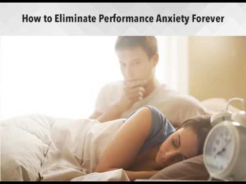 How to Eliminate Performance Anxiety Forever