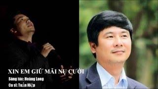 XIN EM GIỮ MÃI NỤ CƯỜI - Tuấn Hiệp || Nhạc sỹ: Hoàng Long