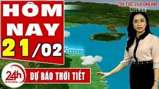Dự báo thời tiết hôm nay mới nhất ngày 21/2/2020 | Dự báo thời tiết 3 ngày tới | TT24h