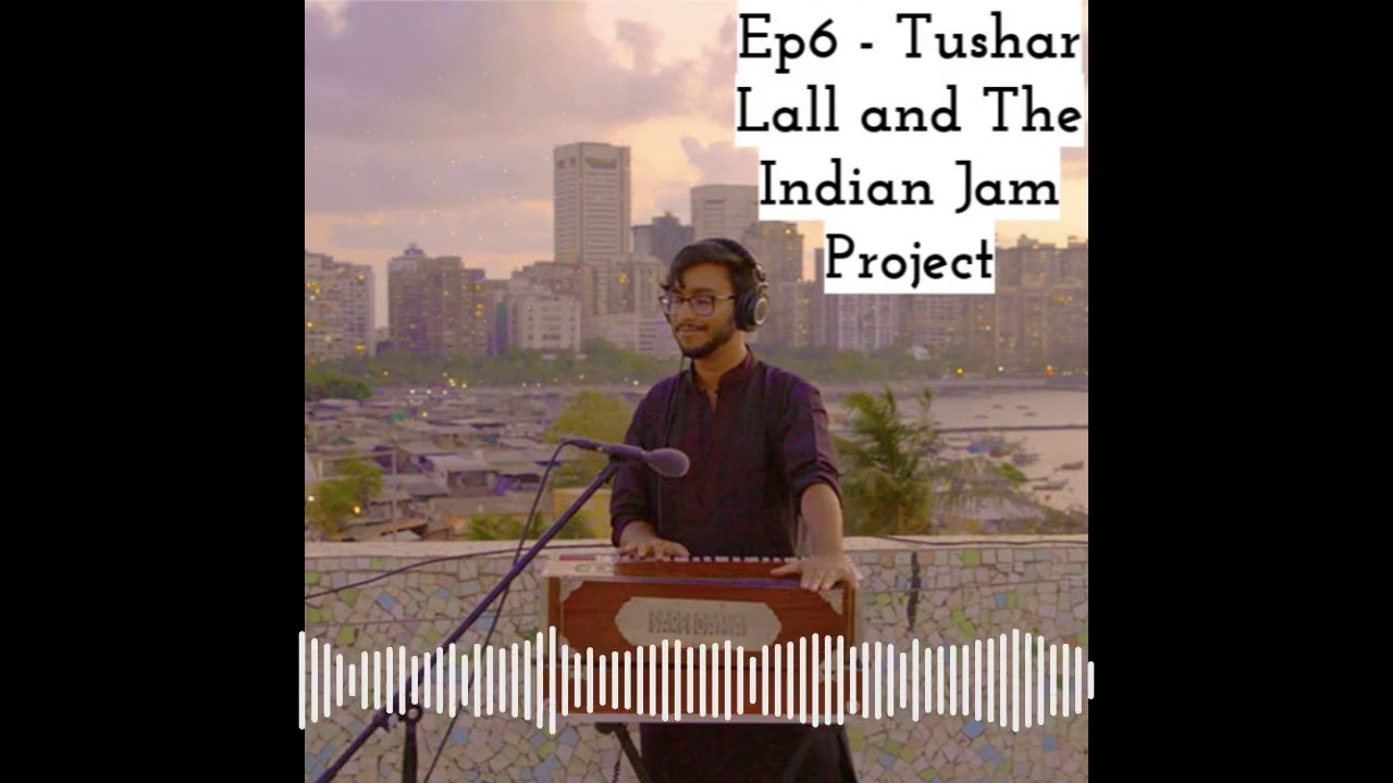Ep 6 - Reframing the Rāga w/ Tushar Lall and the Indian Jam Project