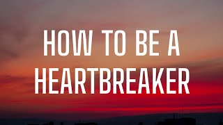 Marina And The Diamonds - How To Be a heartbreaker (Lyrics) This is how to be a heartbreaker