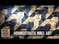 Make a Houndstooth Wall Art Piece