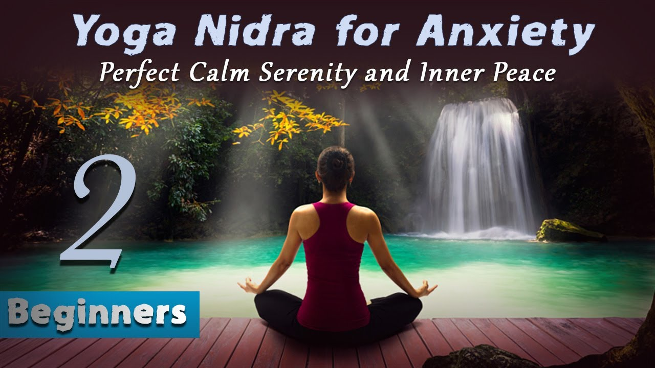 Yoga Nidra For Anxiety 2 Perfect Calm Serenity And Inner Peace Beginners Youtube