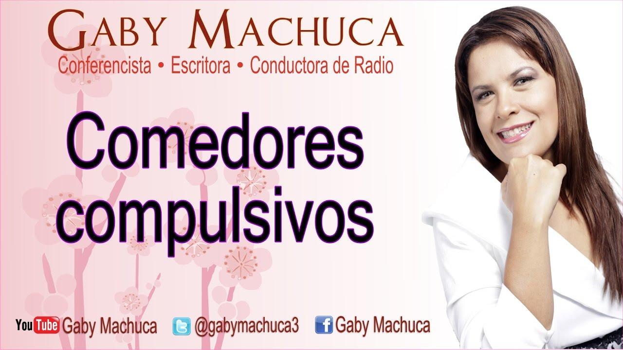 Comedores compulsivos con Gaby Machuca - YouTube