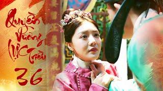 Quyền Lực Vương Triều - Tập 36 | Phim Cổ Trang Trung Quốc Hay 2020 | Phim Mới 2020