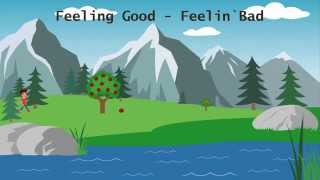 feeling good - feelin` bad