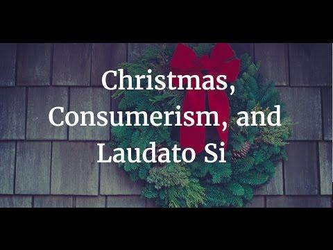 Christmas, Consumerism, and Laudato Si