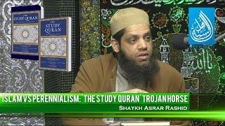 Islam Vs Perennialism | 'The Study Quran' Trojan Horse | Shaykh Asrar Rashid