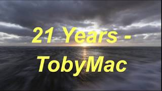 ​TobyMac – 21 Years (Song Lyrics)