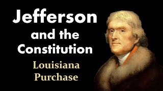 Jefferson, the Louisiana Purchase, and the Constitution