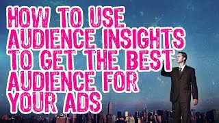 Day 17 of 30: How to Use Audience Insights to Get the Best Audience for Your Ads