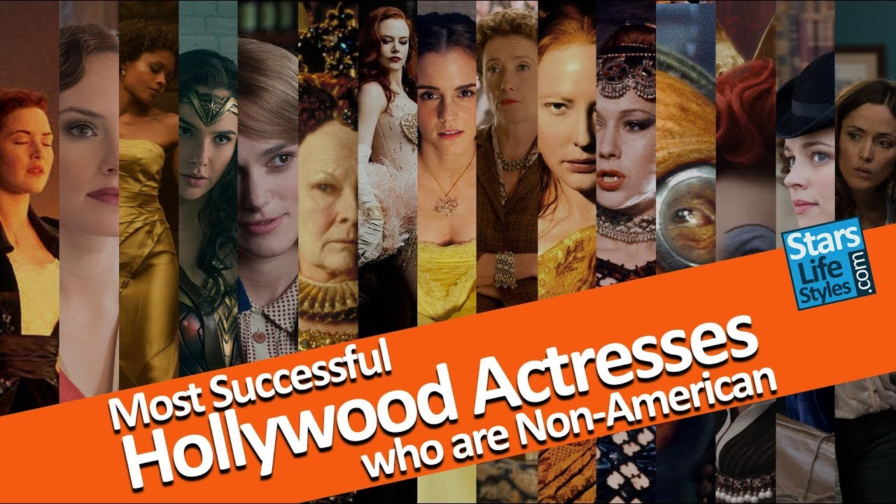 The 15 Most Successful Hollywood Actresses Who Are Non-American | Box Office