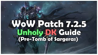 WoW Unholy DK 7.2.5 PvE Guide (Pre Tomb of Sargeras)