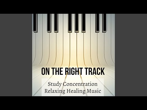 On The Right Track - Study Concentration Relaxing Healing Music for Deep Meditation with Instrumental New Age Sounds