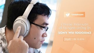 Chia sẻ, thảo luận về tai nghe chống ồn Sony WH-1000XM3