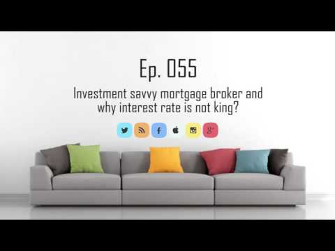 Ep 55 | Investment savvy mortgage broker and why interest rate is not king?