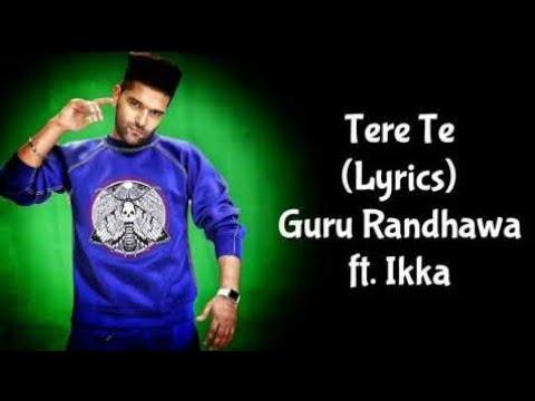 guru-randhawa-||-tere-te-(lyrical)-ft.ikka-&-zaara-yasmin-||-presented-by-gulshan-kumar-||