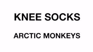 KNEE SOCKS - Arctic Monkeys (Lyrics)