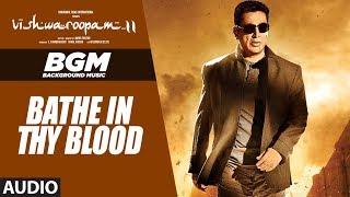 Bathe In Thy Blood Back Ground Music | Vishwaroopam 2 Tamil Songs | Kamal Haasan | Ghibran