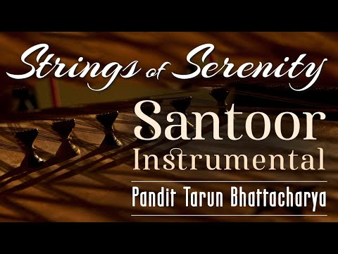 Santoor Instrumental | Indian Classical| Strings of Serenity| Tarun Bhattacharya