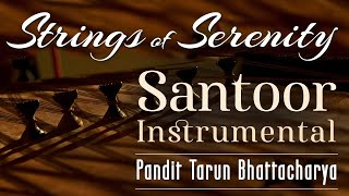 Santoor Instrumental | Indian Classical| Strings of Serenity| Tarun Bhattacharya