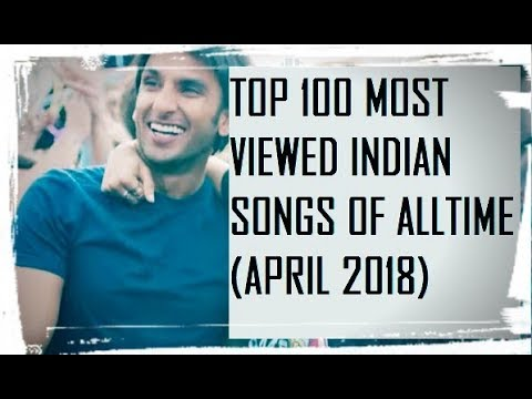 Top 100 most viewed Indian songs of all time april 2018