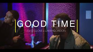 DJ D Glove (Featuring Larry Gordon) - Good Time (Official Music Video)
