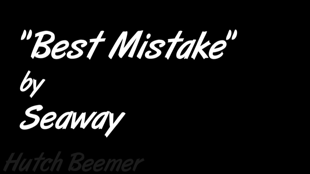 seaway-best-mistake-lyrics-hutch-beemer
