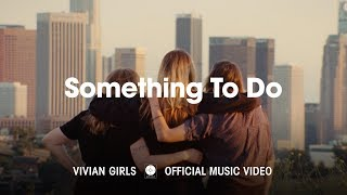 Vivian Girls - Something To Do [OFFICIAL MUSIC VIDEO]