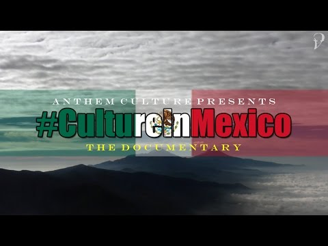 #CultureInMexico: The Documentary [Anthem Culture]