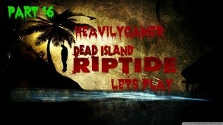 Dead Island Riptide Gameplay Walkthrough Part 16:Superhero(The Zombinator)