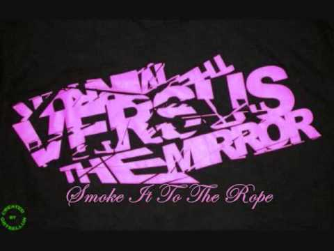 Smoke It To The Rope - Versus The MIrror