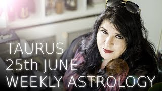 Taurus Weekly Astrology June 25th 2018