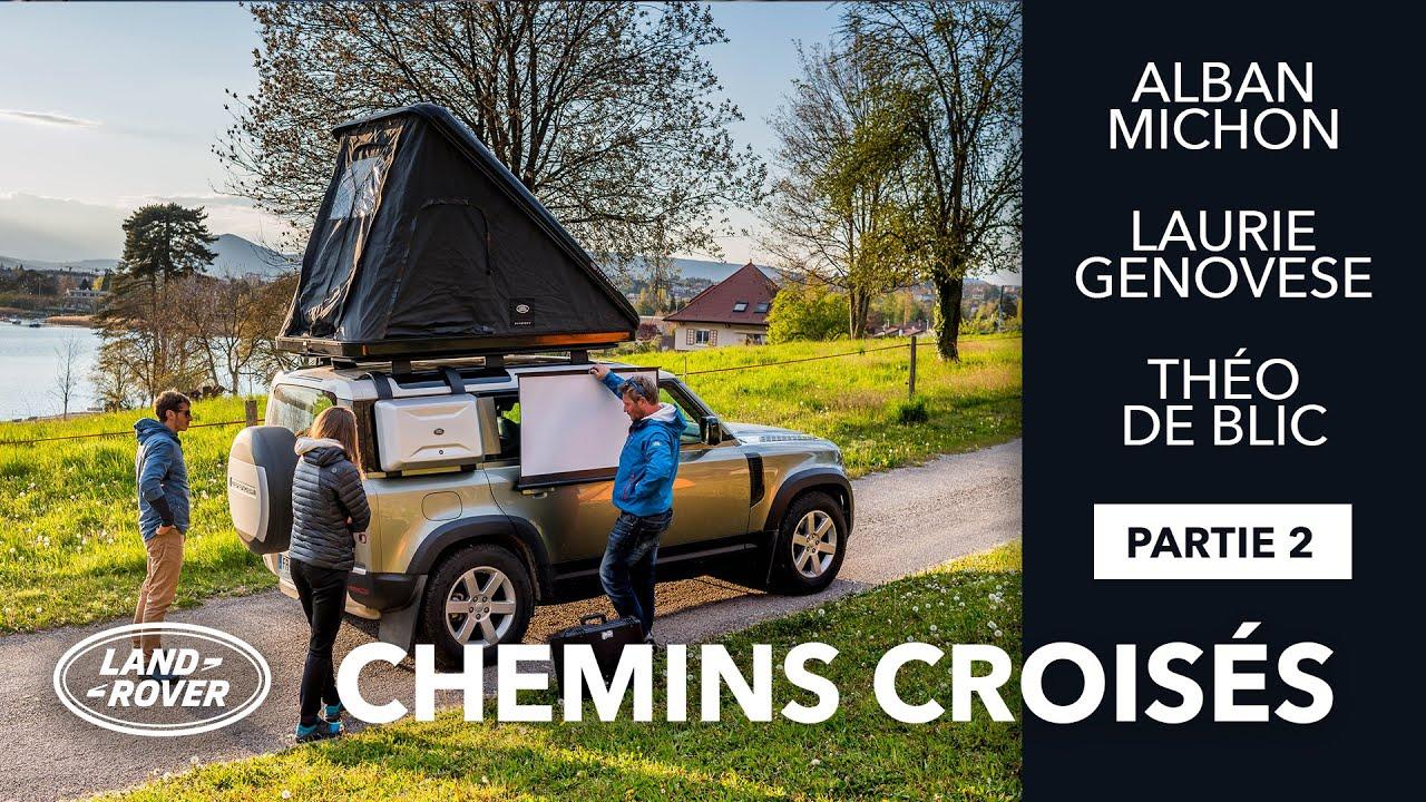 Alban Michon, Laurie Genovese & Théo De Blic au volant du Defender | Chemins Croisés | Land Rover