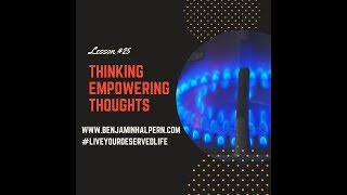 """#25 """"Live Your Deserved Life"""" Series: Thinking Empowering Thoughts"""