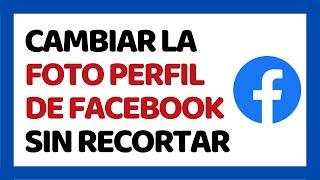 🔴 Cómo Cambiar la Foto de Perfil de Facebook Sin Recortar 2019