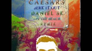 Caesars - Jerk It Out (Daniel SK On the Beach Remix)