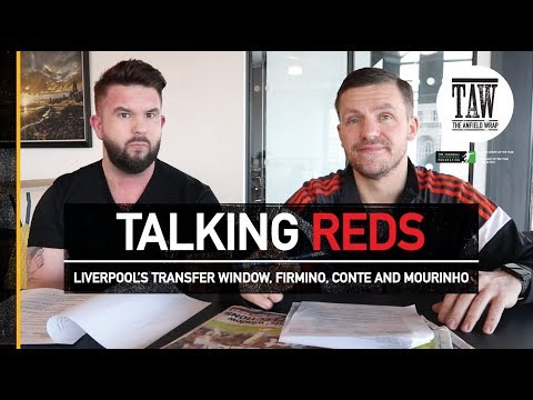 Talking Reds: Liverpool's Transfer Window, Firmino, Conte and Mourinho