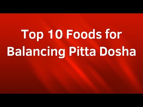 Top 10 Foods for Balancing Pitta Dosha – Ayurvedic Diet