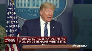 President Donald Trump: Expect 'substantial tariffs' if oil price remains where it is