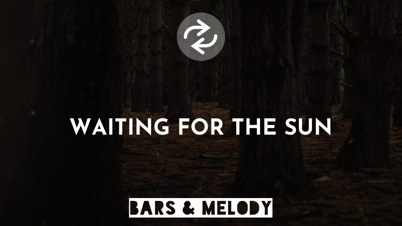 Bars and Melody - Waiting For The Sun (1 Hour)