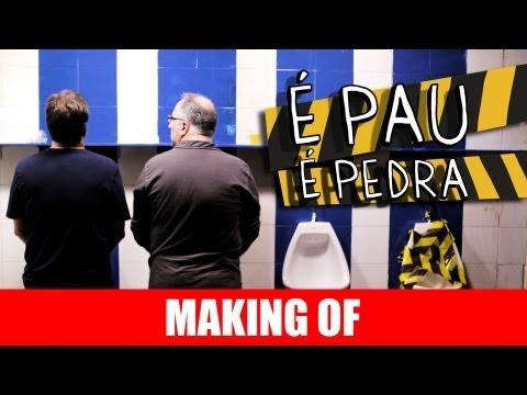 MAKING OF – É PAU É PEDRA