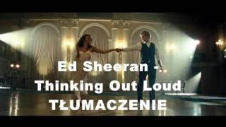 Ed Sheeran - Thinking Out Loud TŁUMACZENIE pl
