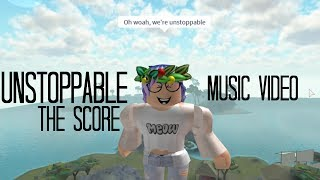 Roblox Music Video - Unstoppable ( The Score )